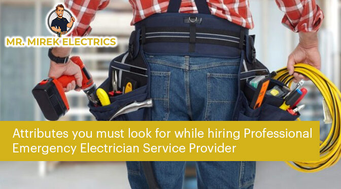 Attributes you must look for while hiring Professional Emergency Electrician Service Provider